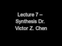 Lecture 7 � Synthesis Dr. Victor Z. Chen