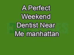 A Perfect Weekend Dentist Near Me manhattan