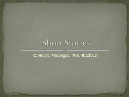 O. Henry, Vonnegut, Poe, Bradbury