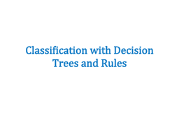 Classification with Decision Trees and Rules