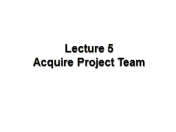 Lecture 5  Acquire Project Team