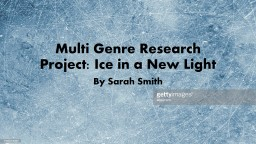 Multi Genre Research Project: Ice in a New Light By Sarah Smith
