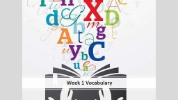 Week 1 Vocabulary augment (verb) to make        larger, to increase PowerPoint PPT Presentation