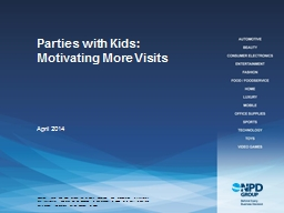 Parties with Kids:  Motivating More Visits April 2014 2 About This