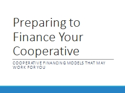 Preparing to Finance Your Cooperative Cooperative Financing Models that may work for you