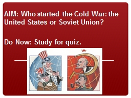 AIM: Who started the Cold War: the United States or Soviet Union?