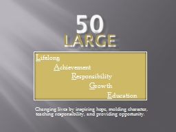 50 LARGE  Changing lives by inspiring hope, molding character, teaching responsibility, and providing opportunity