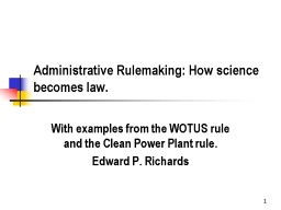 1 Administrative Rulemaking: How science becomes law.  With examples from the WOTUS rule and the Clean Power Plant rule. PowerPoint PPT Presentation