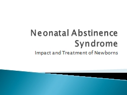 Neonatal Abstinence Syndrome Impact and Treatment of Newborns