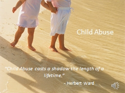 """Child Abuse """"Child Abuse casts a shadow the length of a lifetime."""" PowerPoint PPT Presentation"""