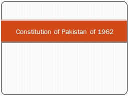 Constitution of Pakistan of  1962 Introduction The Constitution of 1962