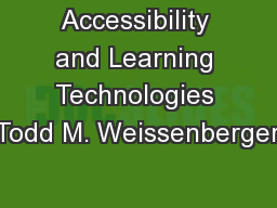 Accessibility and Learning Technologies Todd M. Weissenberger