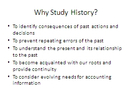 Why Study History? To identify consequences of past actions and decisions