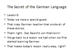 The Secret of the German Language Lesson 8: Today we have a special guest: