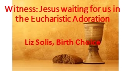 Witness: Jesus waiting for us in the Eucharistic Adoration Liz Solis, Birth