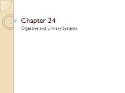 Chapter 24 Digestive and Urinary Systems Section 1: Objectives PowerPoint PPT Presentation