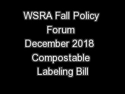 WSRA Fall Policy Forum December 2018  Compostable Labeling Bill