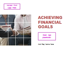 ACHIEVING FINANCIAL GOALS Add Rep Name Here Advisor Firm Logo Here