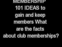 MEMBERSHIP  101 IDEAS to gain and keep members What are the facts about club memberships?