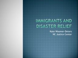 Immigrants and Disaster Relief Kate Woomer-Deters NC Justice Center PowerPoint PPT Presentation