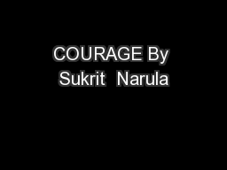 COURAGE By Sukrit  Narula