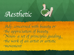 Aesthetic  Adj - concerned with beauty or the appreciation of beauty.