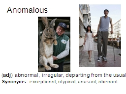 Anomalous ( adj ) abnormal, irregular, departing from the usual