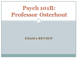 Exam 2 Review Psych 101B: