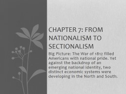 Big Picture: The War of 1812 filled Americans with national pride. Yet against the backdrop of an emerging national identity, two distinct economic systems were developing in the North and South. PowerPoint PPT Presentation