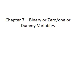 Chapter 7 – Binary or Zero/one or Dummy Variables