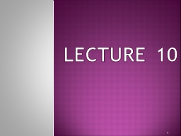 LECTURE 10 1 Outline