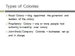 Types of Colonies Royal Colony – king appointed the governors and leaders of the colony