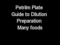 Petrilm Plate Guide to Dilution Preparation Many foods