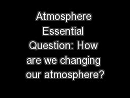 Atmosphere Essential Question: How are we changing our atmosphere?