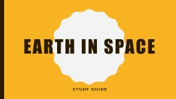 EARTH IN SPACE  STUDY GUIDE