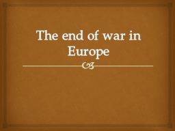 The end of war in Europe