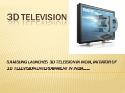 3D   TELEVISION SAMSUNG LAUNCHES  3D TELEISION IN INDIA, INITIATOR OF