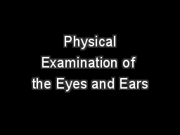 Physical Examination of the Eyes and Ears