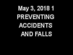 May 3, 2018 1 PREVENTING ACCIDENTS AND FALLS