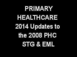 PRIMARY HEALTHCARE 2014 Updates to the 2008 PHC STG & EML