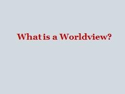 What is a Worldview? A worldview is the set of beliefs about fundamental aspects of reality that gr