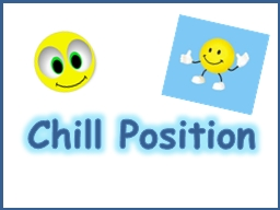 Chill Position Chill Position
