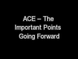 ACE – The Important Points Going Forward