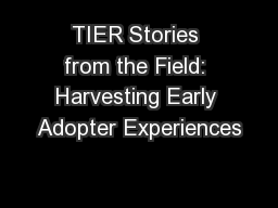 TIER Stories from the Field: Harvesting Early Adopter Experiences