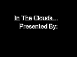 In The Clouds…  Presented By: