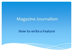 Magazine Journalism How to write a Feature