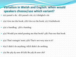 Variation in Welsh and English: when would speakers choose/use which variant?