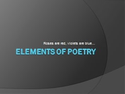 Elements of Poetry Roses are red, violets are blue…
