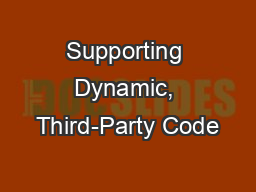 Supporting Dynamic, Third-Party Code