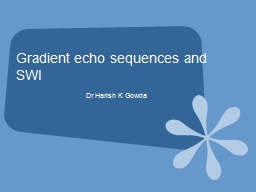 Gradient echo sequences and SWI